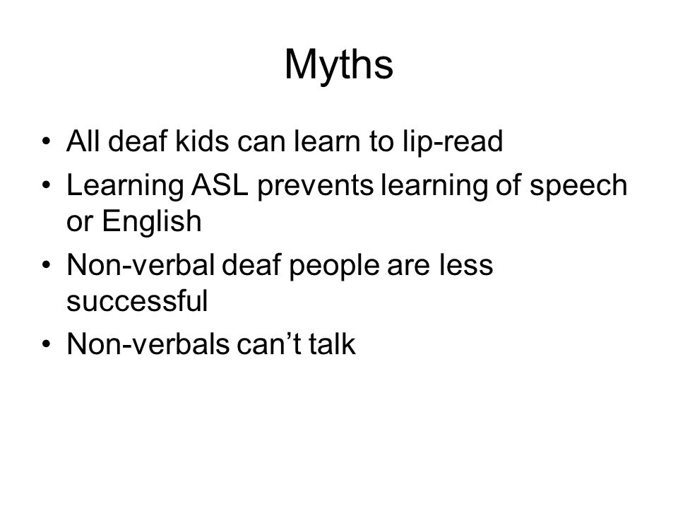 Myths All deaf kids can learn to lip-read