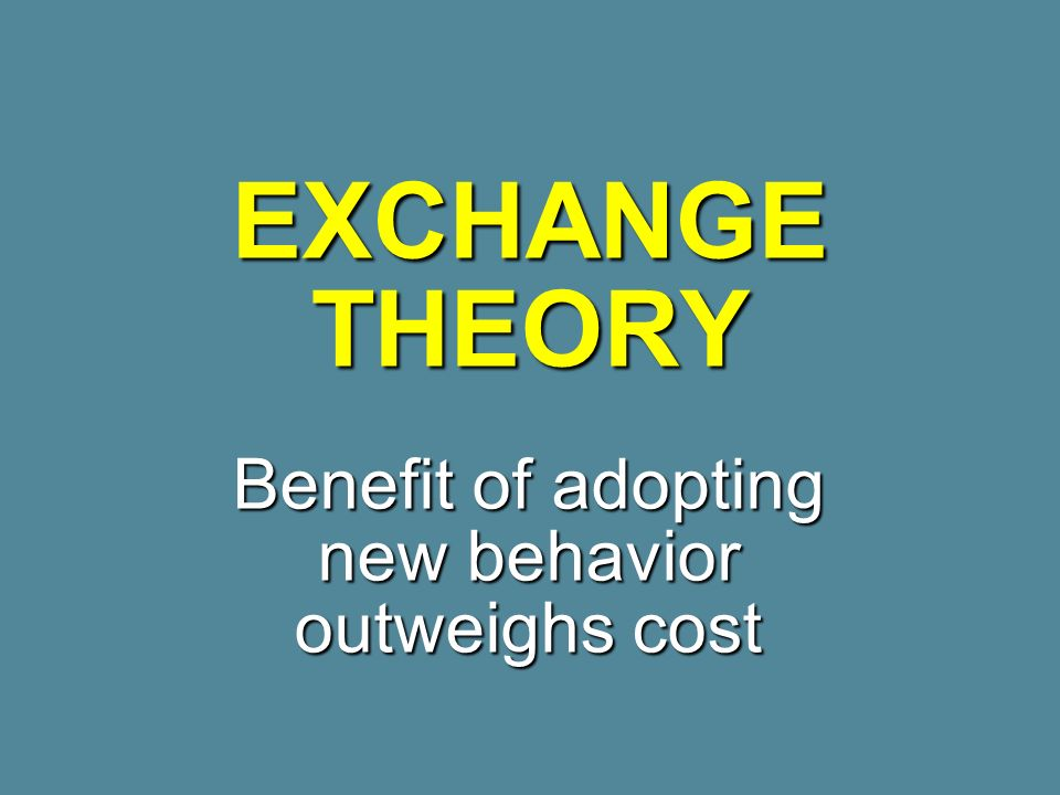 Benefit of adopting new behavior outweighs cost