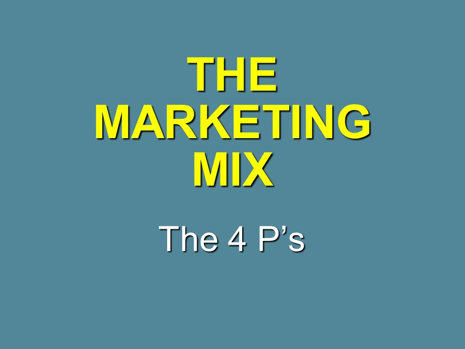THE MARKETING MIX The 4 P's