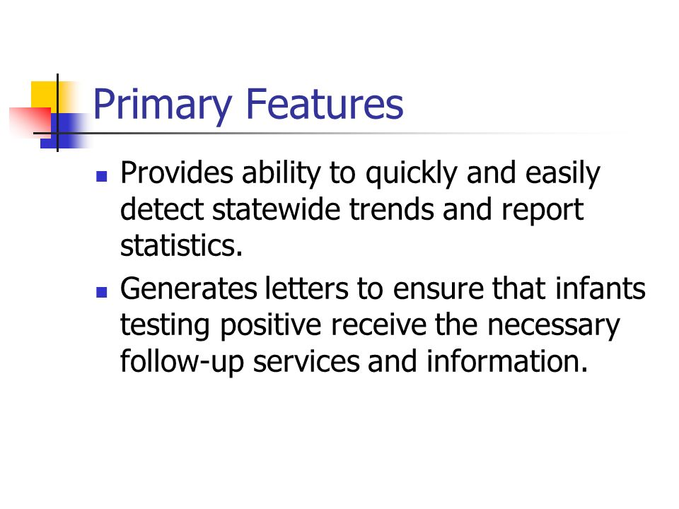 Primary Features Provides ability to quickly and easily detect statewide trends and report statistics.