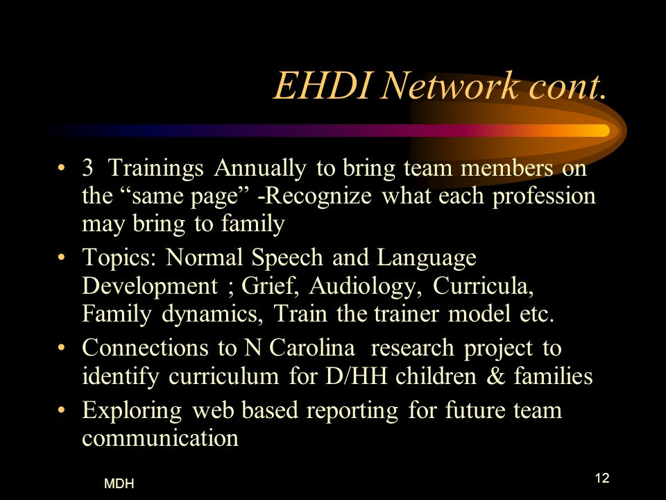 EHDI Network cont. 3 Trainings Annually to bring team members on the same page -Recognize what each profession may bring to family.