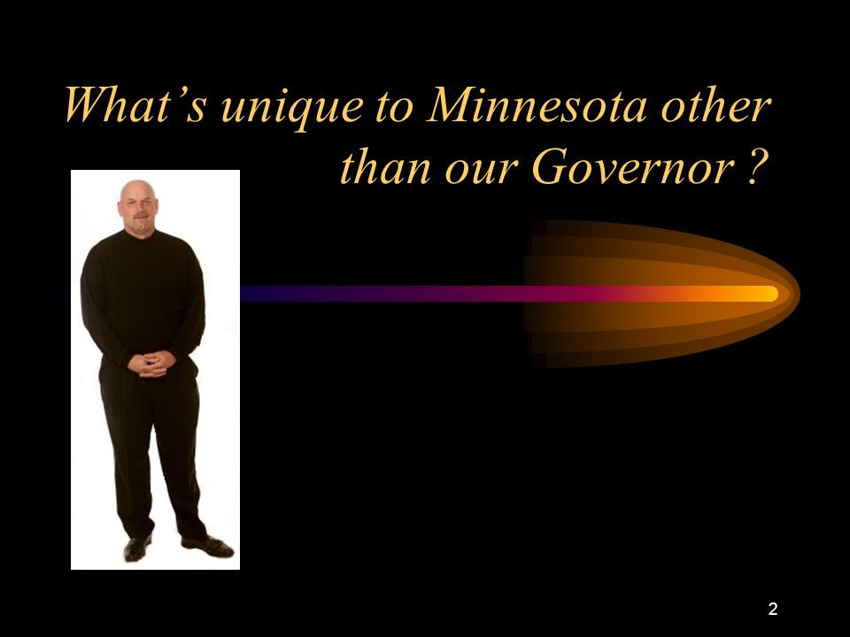 What's unique to Minnesota other than our Governor