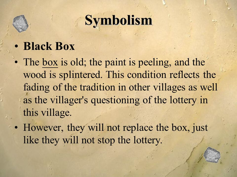 shirley jacksons use of symbolism in the lottery The lottery--shirley jackson the black box grew shabbier each year: by now it was no longer completely black but splintered badly along one side to show the original wood color, and in some places faded or stained.