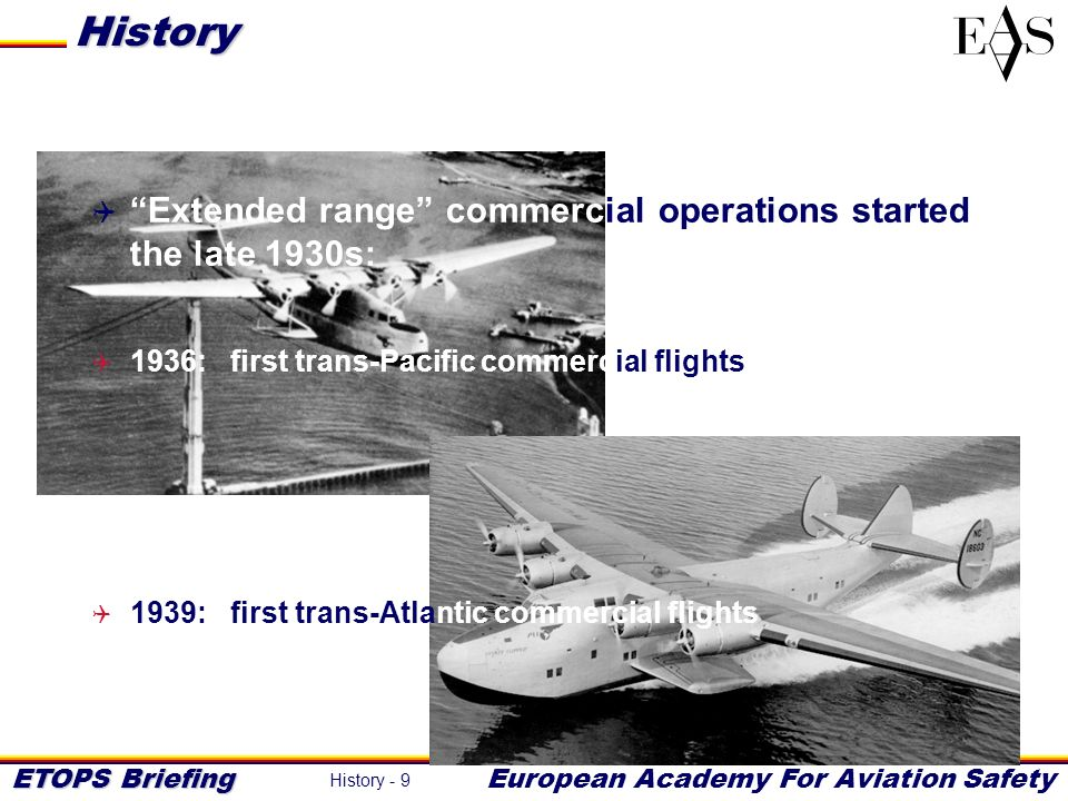 History Extended range commercial operations started in the late 1930s: 1936: first trans-Pacific commercial flights.