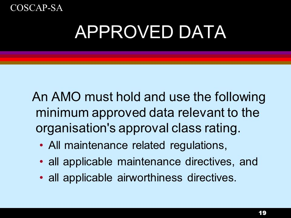 APPROVED DATA An AMO must hold and use the following minimum approved data relevant to the organisation s approval class rating.
