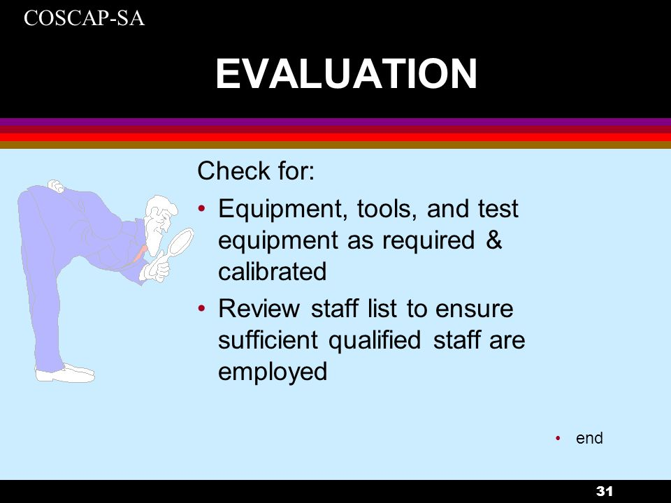 EVALUATION Check for: Equipment, tools, and test equipment as required & calibrated.