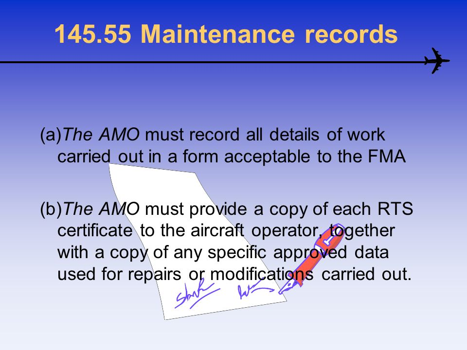 145.55 Maintenance records (a)The AMO must record all details of work carried out in a form acceptable to the FMA.