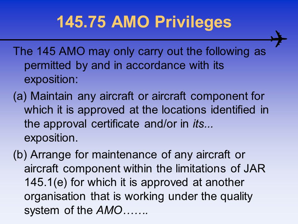 145.75 AMO Privileges The 145 AMO may only carry out the following as permitted by and in accordance with its exposition: