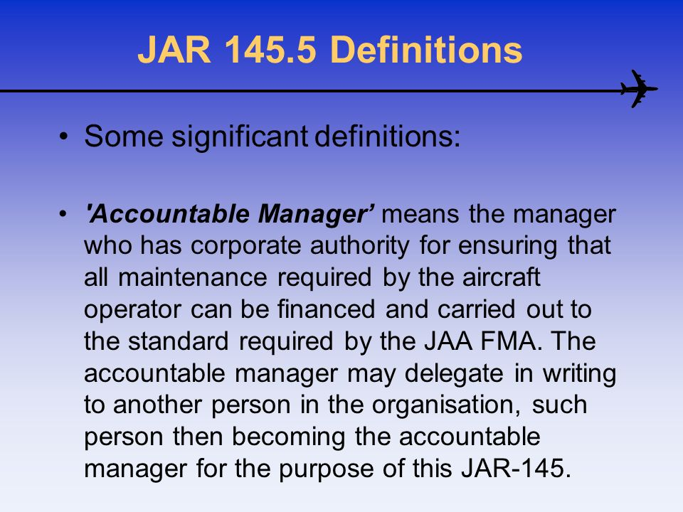 JAR 145.5 Definitions Some significant definitions: