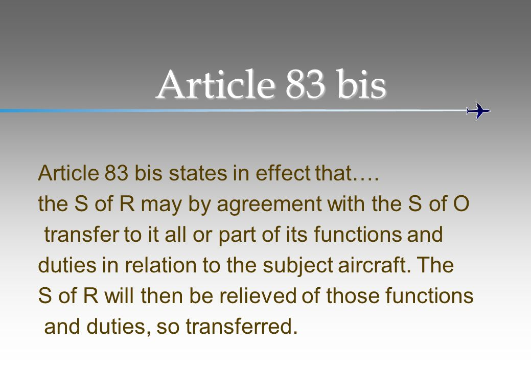 Article 83 bis Article 83 bis states in effect that….