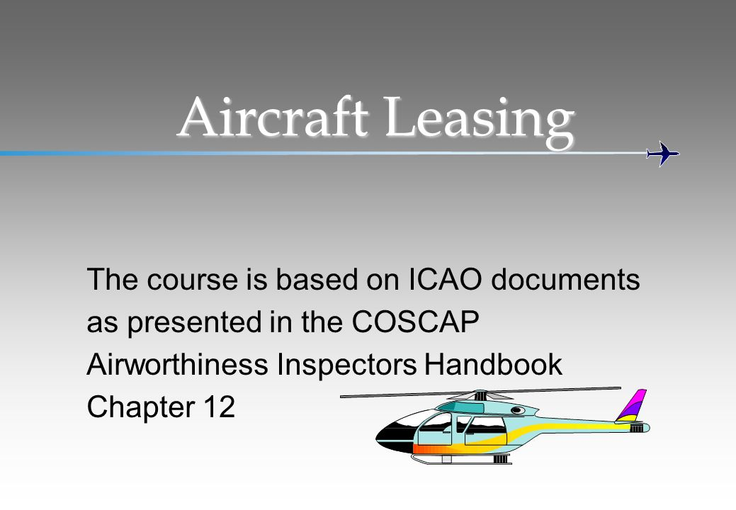 Aircraft Leasing The course is based on ICAO documents