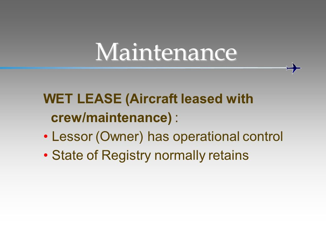 Maintenance WET LEASE (Aircraft leased with crew/maintenance) :