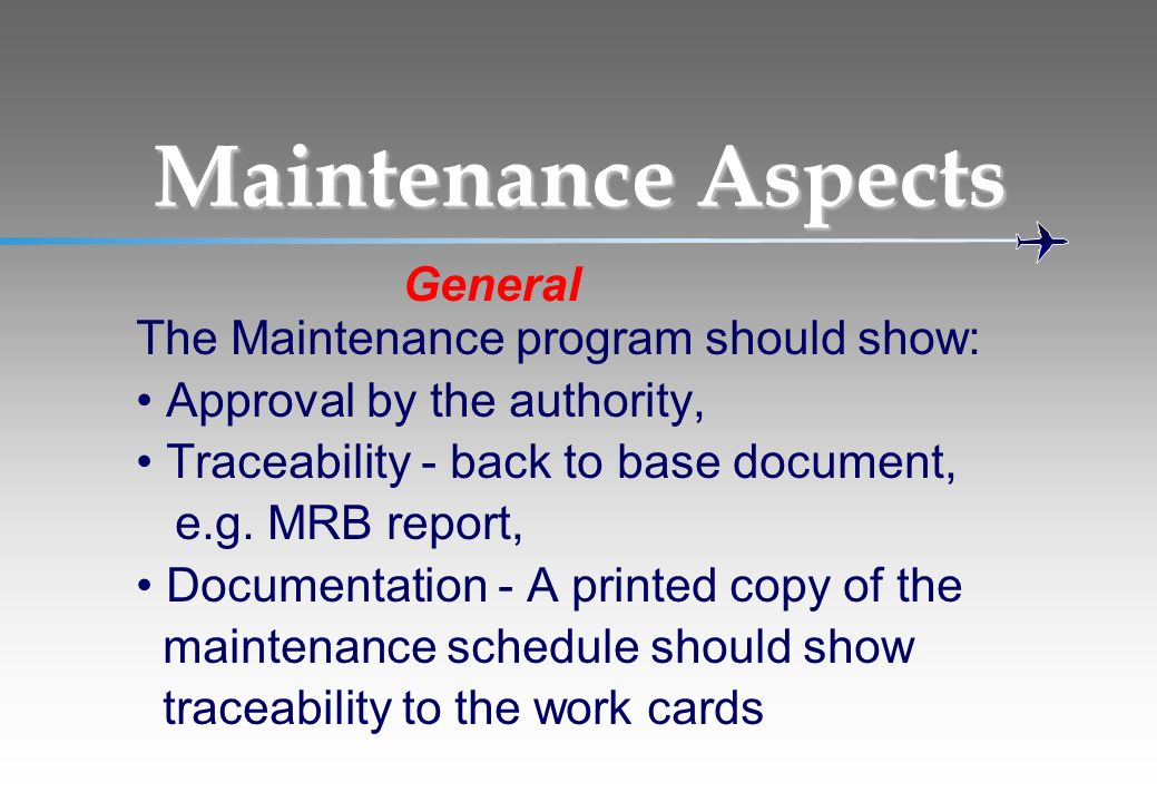 Maintenance Aspects General The Maintenance program should show: