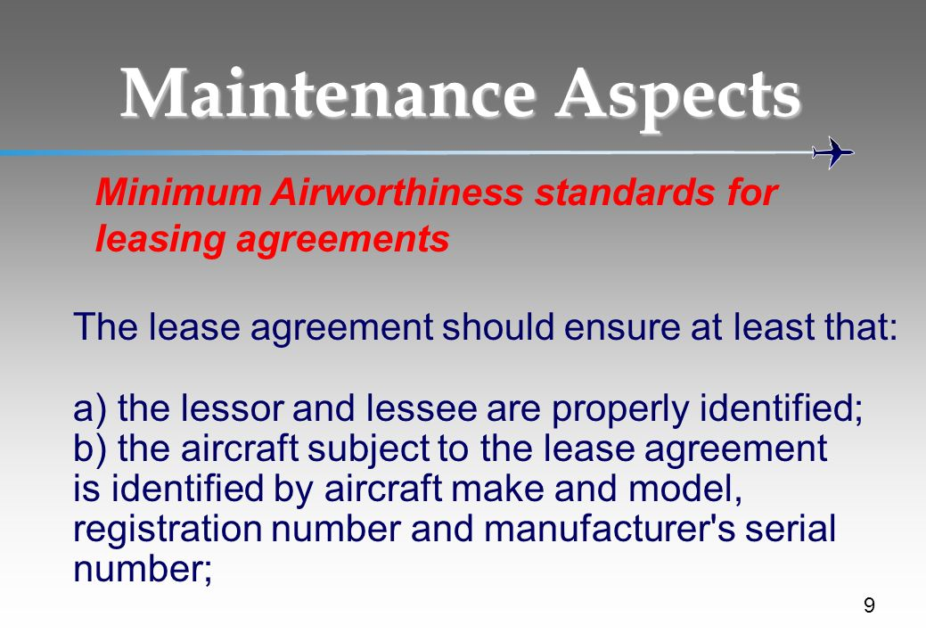 Maintenance Aspects Minimum Airworthiness standards for leasing agreements. The lease agreement should ensure at least that: