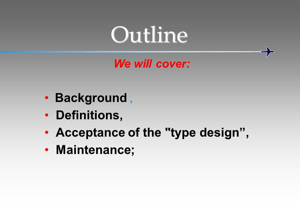 Outline Background , Definitions, Acceptance of the type design ,