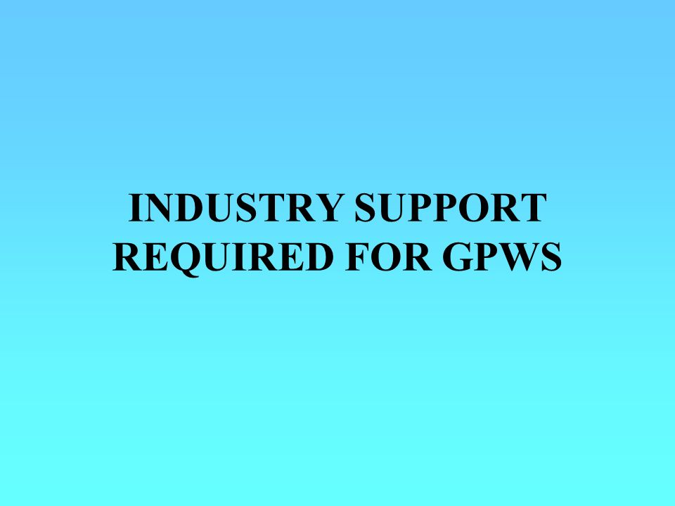 INDUSTRY SUPPORT REQUIRED FOR GPWS
