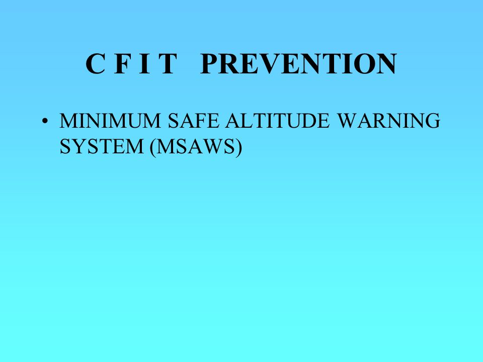 C F I T PREVENTION MINIMUM SAFE ALTITUDE WARNING SYSTEM (MSAWS)