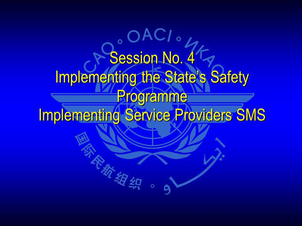 Session No. 4 Implementing the State's Safety Programme Implementing Service Providers SMS