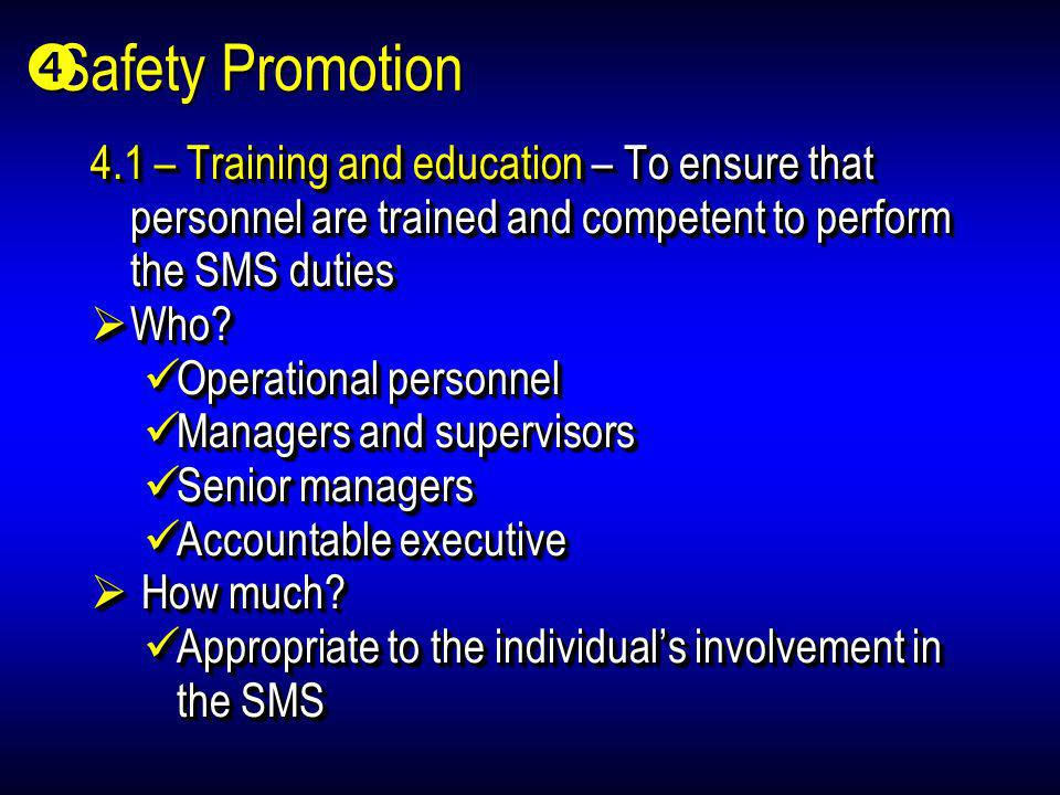 Safety Promotion 4.1 – Training and education – To ensure that personnel are trained and competent to perform the SMS duties.