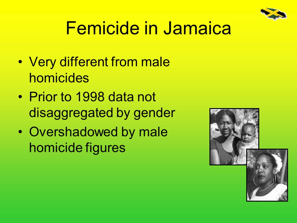 Femicide in Jamaica Very different from male homicides