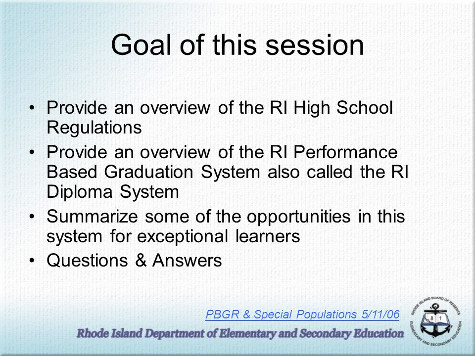 Goal of this session Provide an overview of the RI High School Regulations.