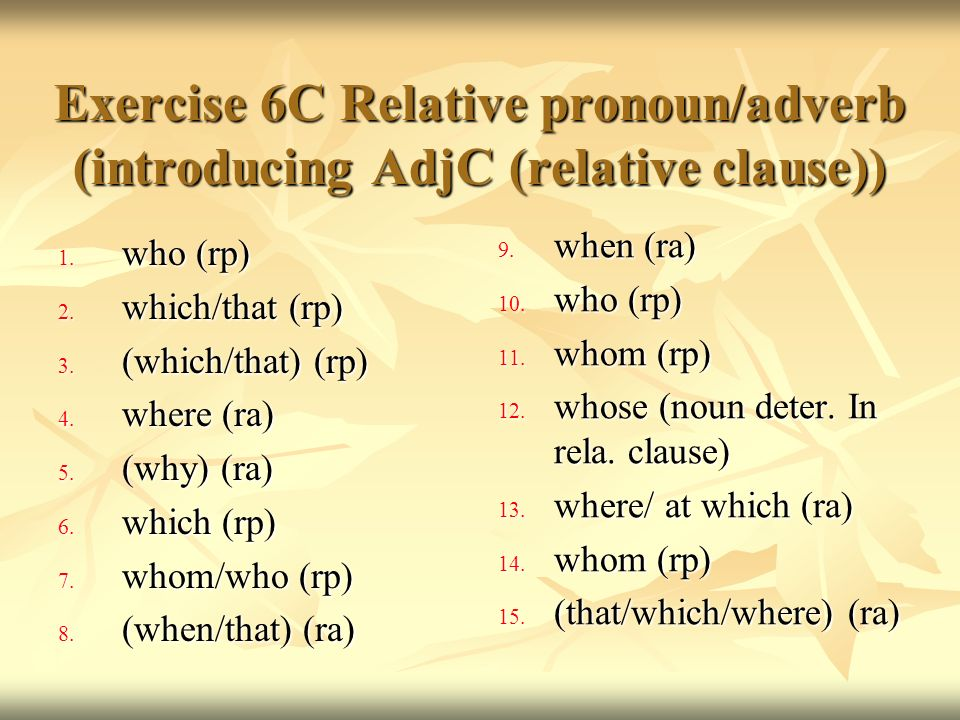 Exercise 6C Relative pronoun/adverb (introducing AdjC (relative clause))
