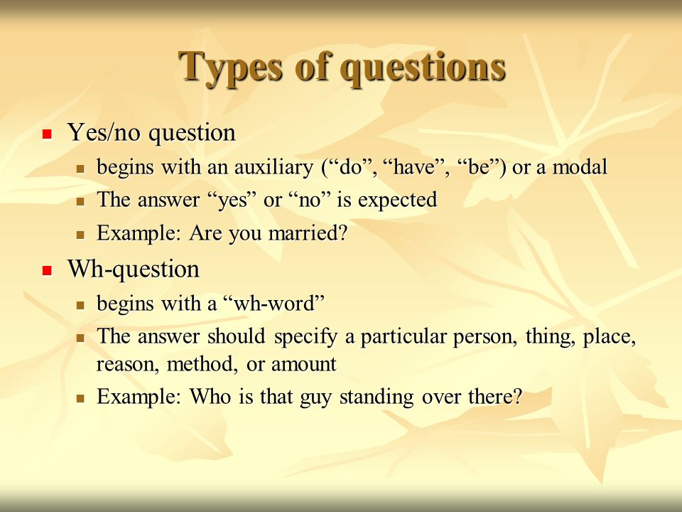 Types of questions Yes/no question Wh-question