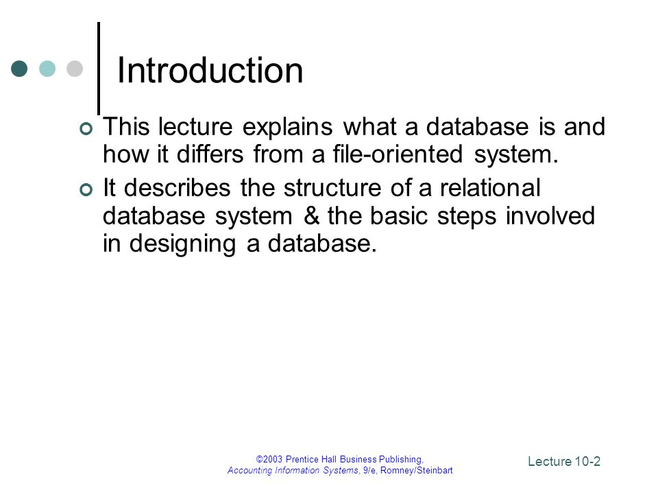 Introduction This lecture explains what a database is and how it differs from a file-oriented system.