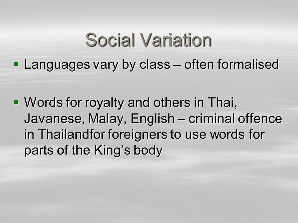 Social Variation Languages vary by class – often formalised