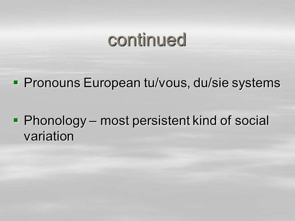 continued Pronouns European tu/vous, du/sie systems