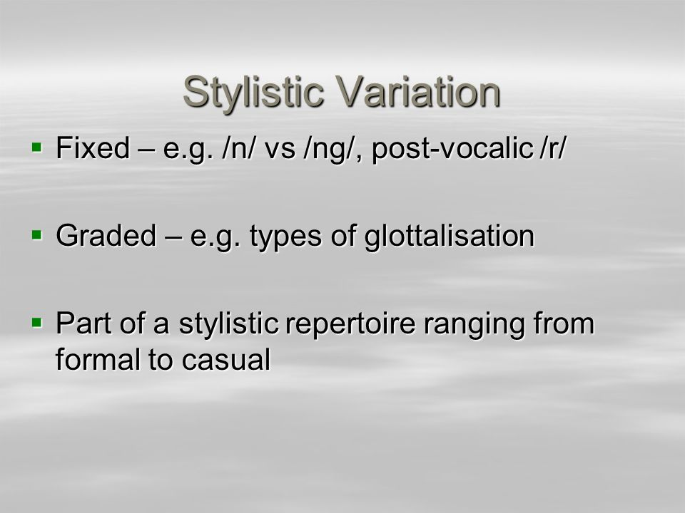 Stylistic Variation Fixed – e.g. /n/ vs /ng/, post-vocalic /r/