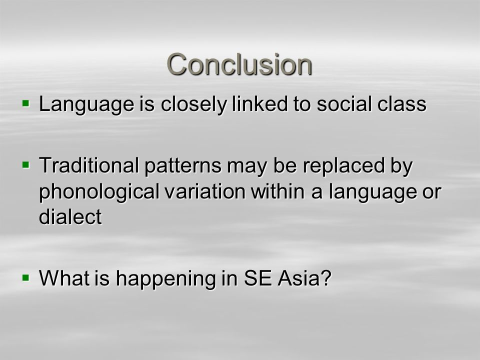 Conclusion Language is closely linked to social class