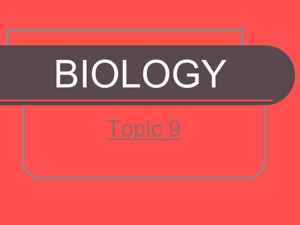 BIOLOGY Topic 9