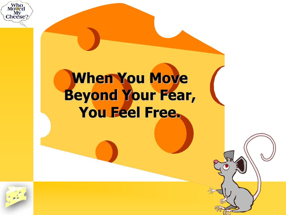 When You Move Beyond Your Fear, You Feel Free.
