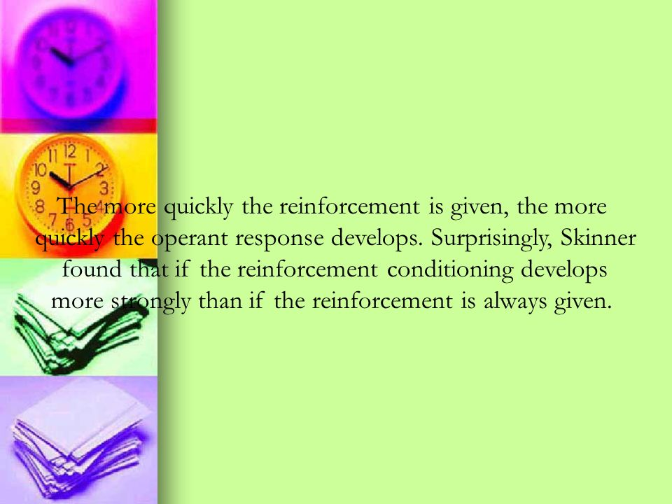 The more quickly the reinforcement is given, the more