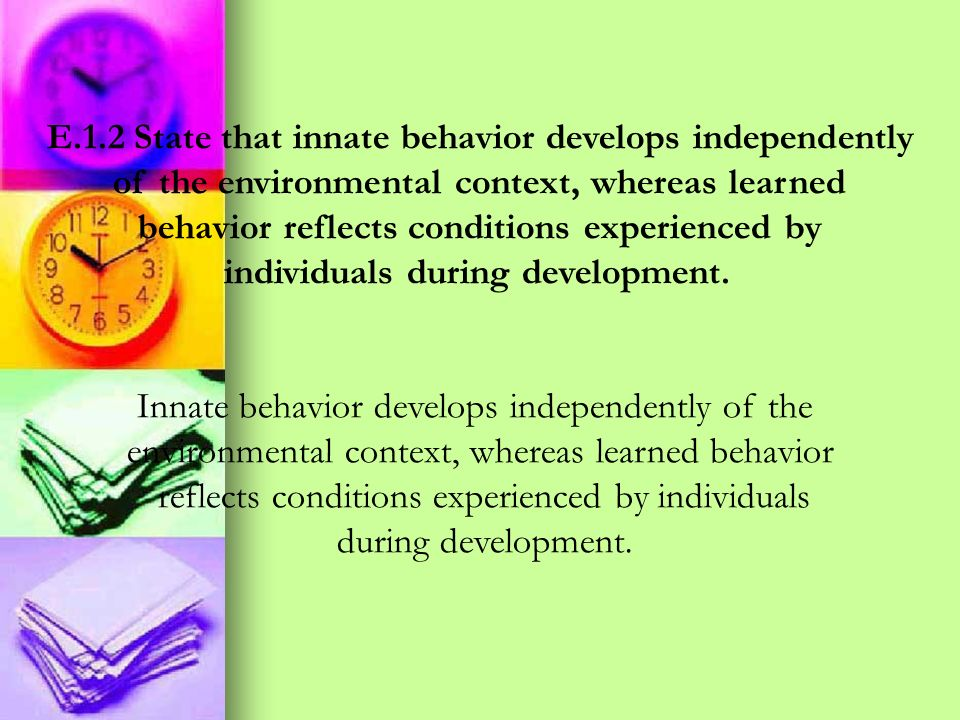 E.1.2 State that innate behavior develops independently