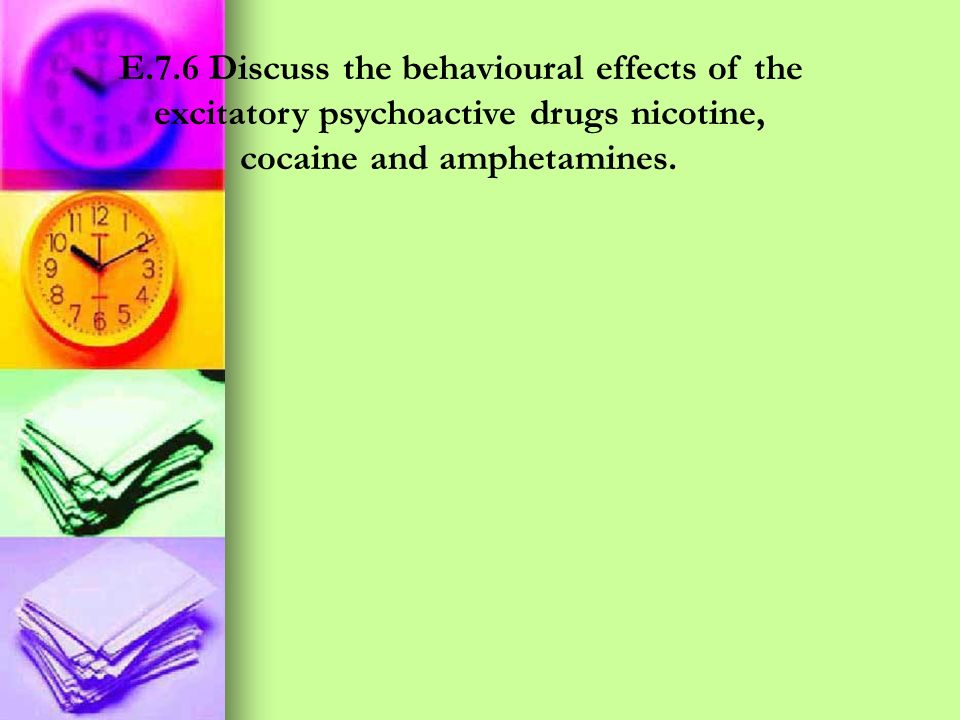 E.7.6 Discuss the behavioural effects of the