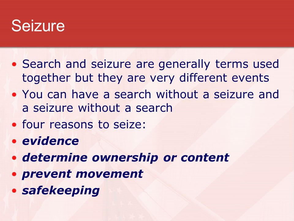 Seizure Search and seizure are generally terms used together but they are very different events.