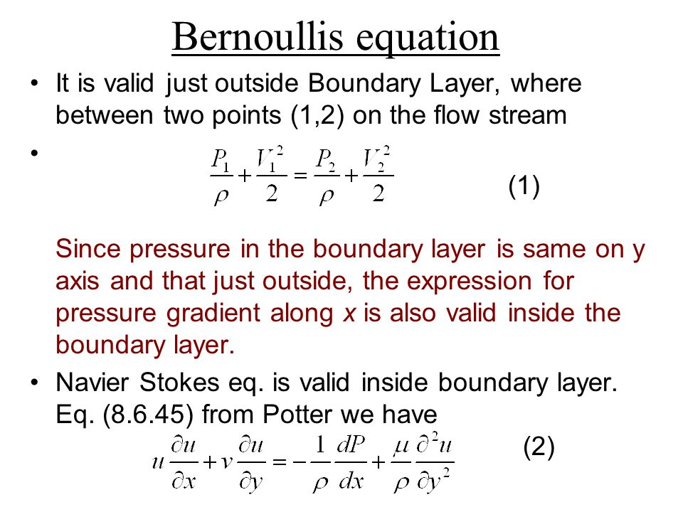 Bernoullis equation It is valid just outside Boundary Layer, where between two points (1,2) on the flow stream.