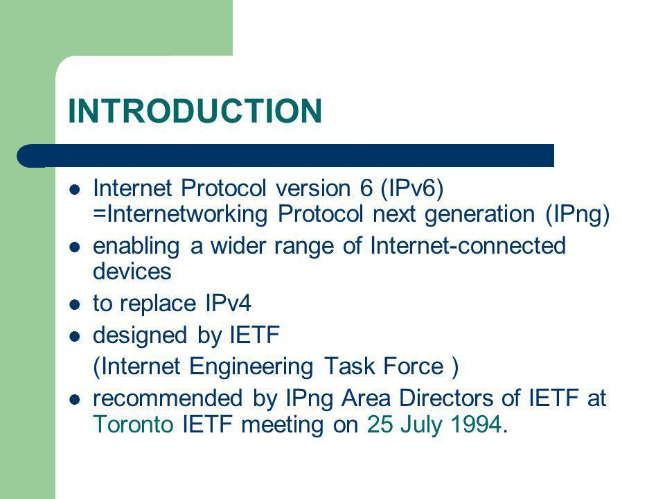 INTRODUCTION Internet Protocol version 6 (IPv6) =Internetworking Protocol next generation (IPng)