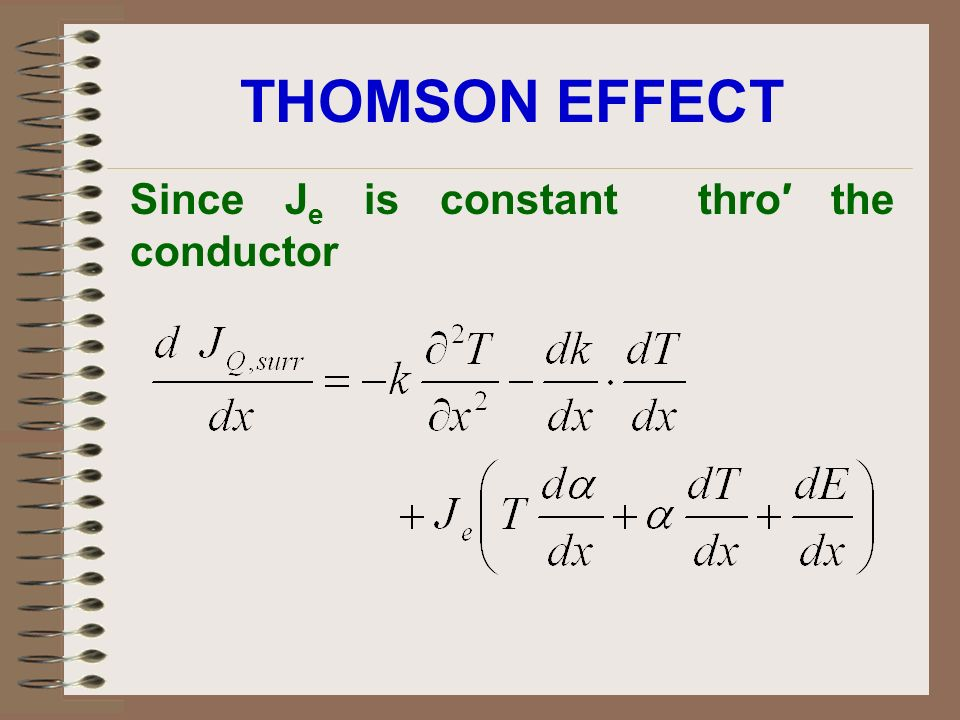 THOMSON EFFECT Since Je is constant thro′ the conductor