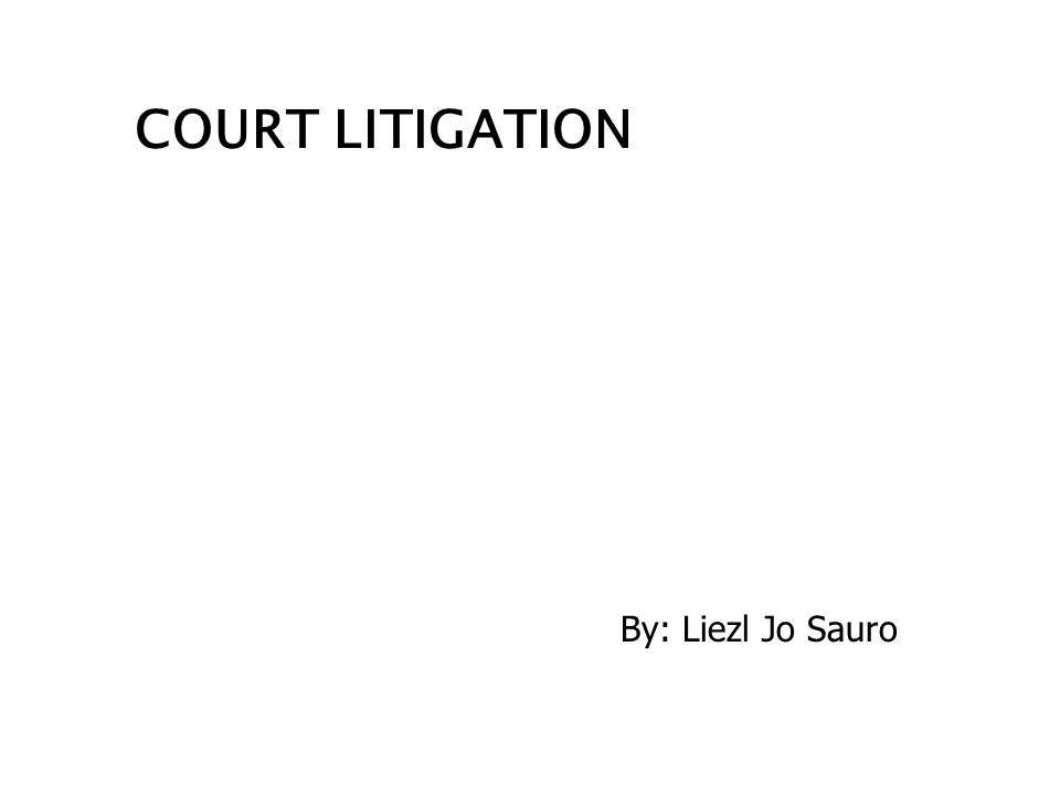 COURT LITIGATION By: Liezl Jo Sauro