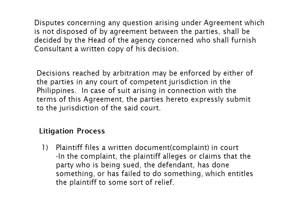 Disputes concerning any question arising under Agreement which is not disposed of by agreement between the parties, shall be decided by the Head of the agency concerned who shall furnish Consultant a written copy of his decision.