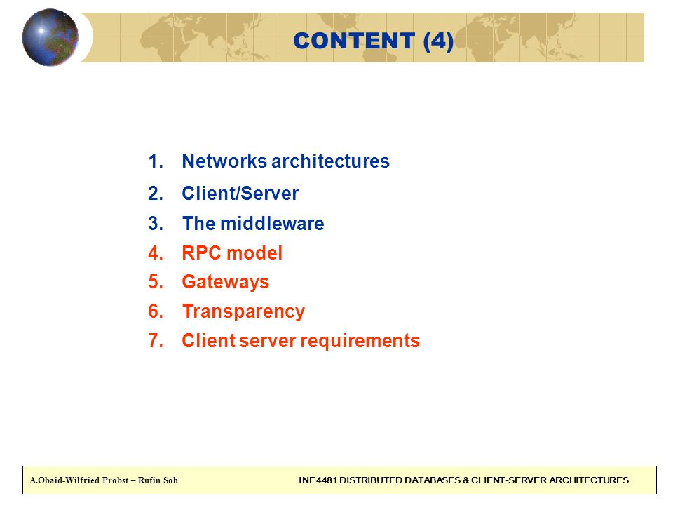 CONTENT (4) Networks architectures Client/Server The middleware