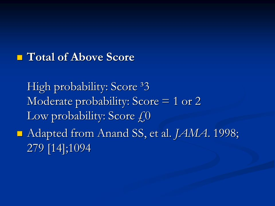 Total of Above Score High probability: Score ³3 Moderate probability: Score = 1 or 2 Low probability: Score £0