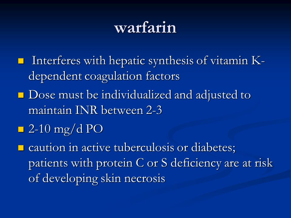 warfarin Interferes with hepatic synthesis of vitamin K-dependent coagulation factors.