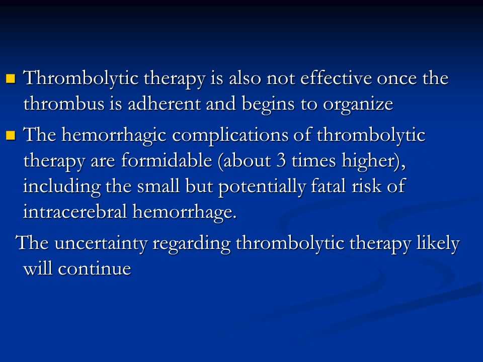 Thrombolytic therapy is also not effective once the thrombus is adherent and begins to organize
