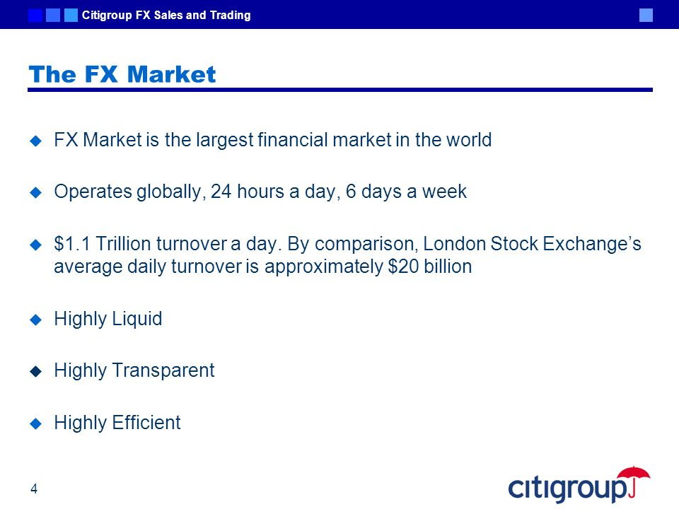 The FX Market FX Market is the largest financial market in the world