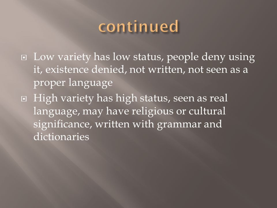 continued Low variety has low status, people deny using it, existence denied, not written, not seen as a proper language.