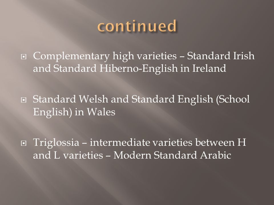 continued Complementary high varieties – Standard Irish and Standard Hiberno-English in Ireland.